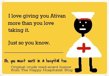I love giving you Ativan more than you love taking it.  Just so you know nurse ecard humor photo.