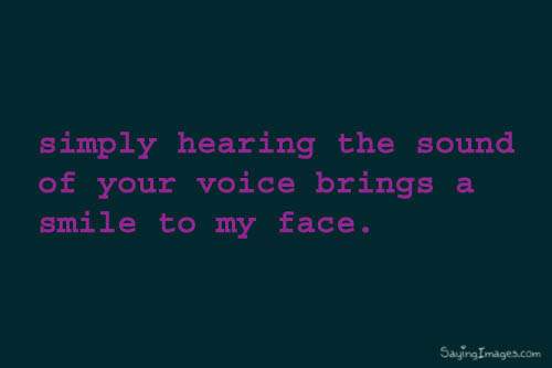 Your Voice Puts An Instant Smile On My Face Quotespicturescom