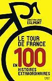 Le tour de France en 100 histoires extraordinaires par Christian-Louis Eclimont