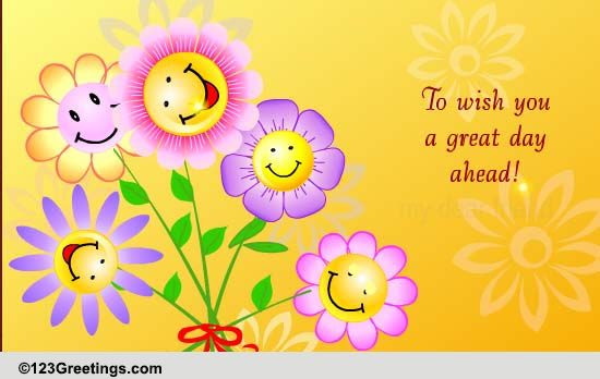 Wish You A Great Day Ahead Free Smile Ecards Greeting Cards 123