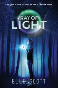 Title: RAY OF LIGHT: The Incandescent Series: Book One, Author: Elle Scott