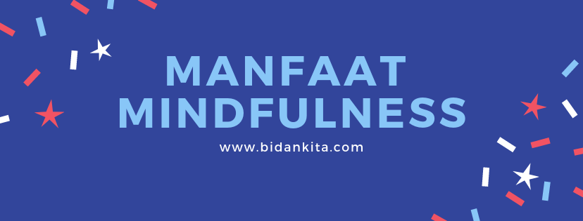 sebenarnya adalah suatubentuk meditasi dimana Anda merasa sadar dan fokus dengan apa yang  Be Mindful!!!