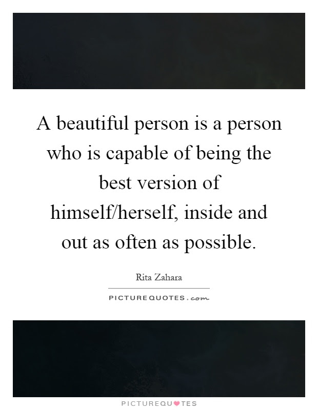 A Beautiful Person Is A Person Who Is Capable Of Being The Best