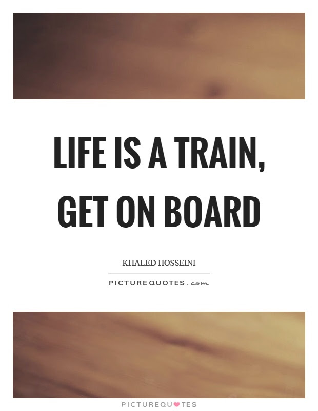 Life Is A Train Get On Board Picture Quotes