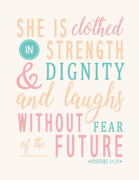 Proverbs 31 25 She Is Clothed In Strength Dignity And She