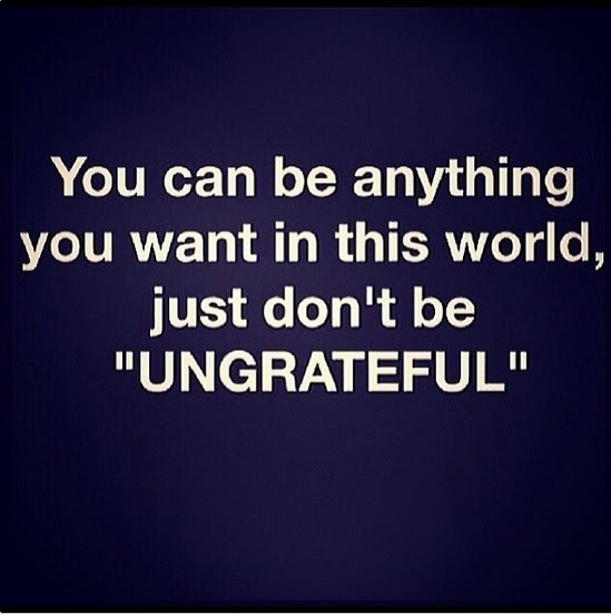 Dont Be Ungrateful Pictures Photos And Images For Facebook Tumblr