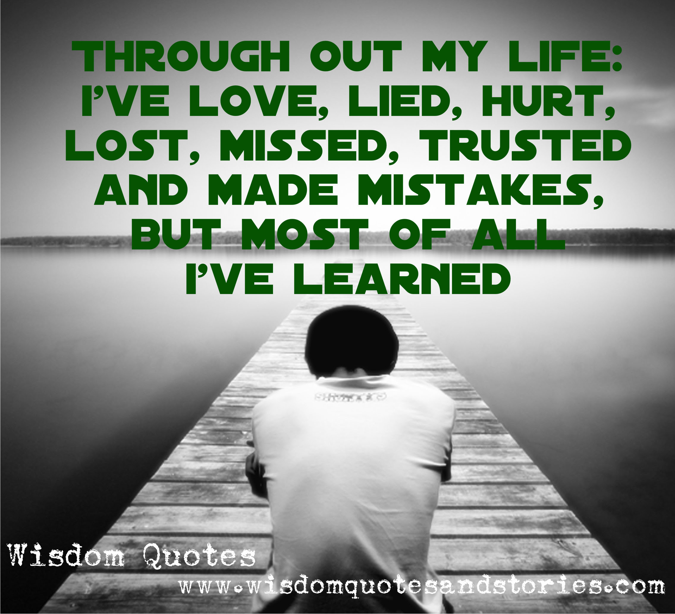 i have learned in life by loving lying hurting losing missing