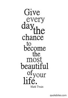 give every day the chance to become the most beautiful of your life.