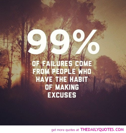 99 Failure Come From People Who Have The Habit Of Making Excuses