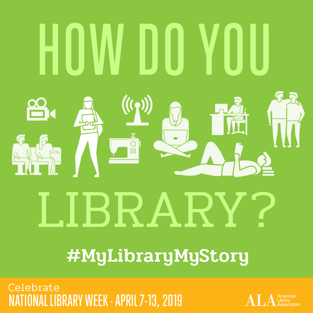 How do you library? Celebrate National Library Week, April 7-13, 2019 #MyLibraryMyStory