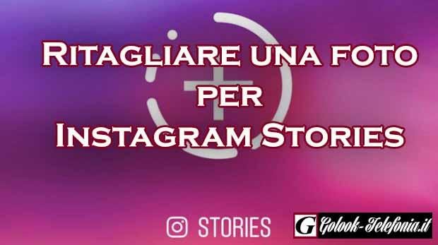 Come Ritagliare Una Foto Per Instagram Stories Golook