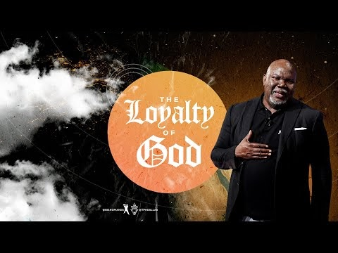 The Loyalty of God - Bishop T.D. Jakes