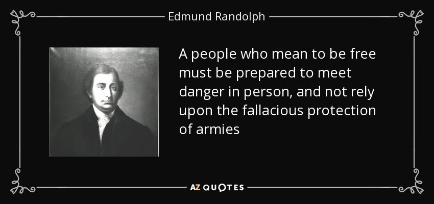 http://www.azquotes.com/picture-quotes/quote-a-people-who-mean-to-be-free-must-be-prepared-to-meet-danger-in-person-and-not-rely-edmund-randolph-111-51-71.jpg