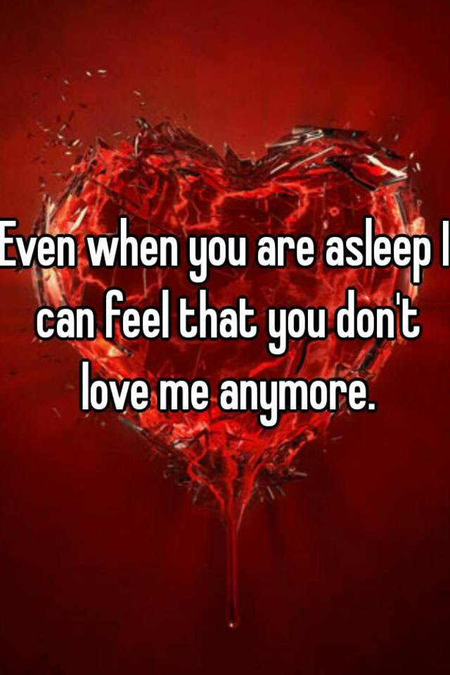 Even When You Are Asleep I Can Feel That You Dont Love Me Anymore