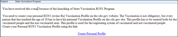 Sample H1N1 phishing email which states that the recipient needs to create a personal H1N1 (Swine Flu) Vaccination Profile on the CDC.gov site