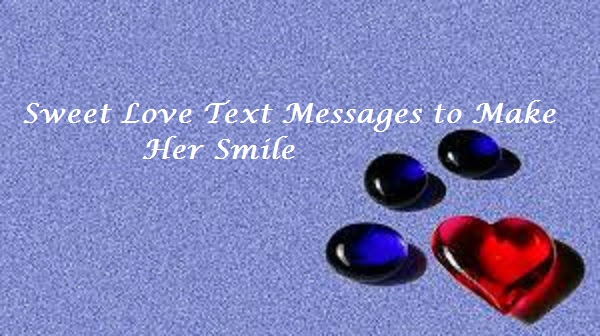 Sweet Love Text Messages To Make Her Smile Love Text Messages