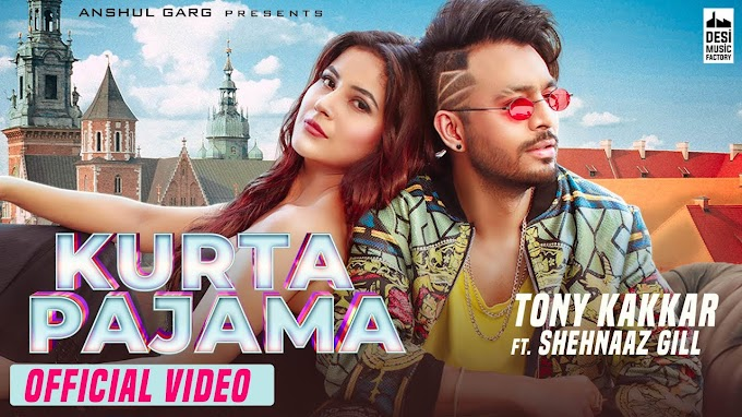 Kurta Pajama Lyrics - Tony Kakkar ft. Shehnaaz Gill
