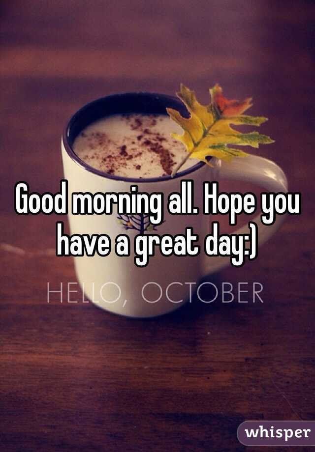 Good Morning All Hope You Have A Great Day