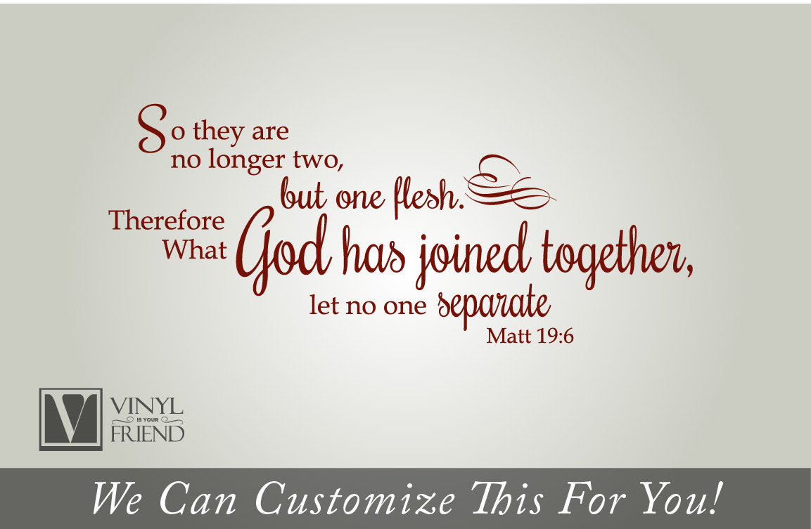 So They Are No Longer Two But One Flesh Therefor What God Has Joined