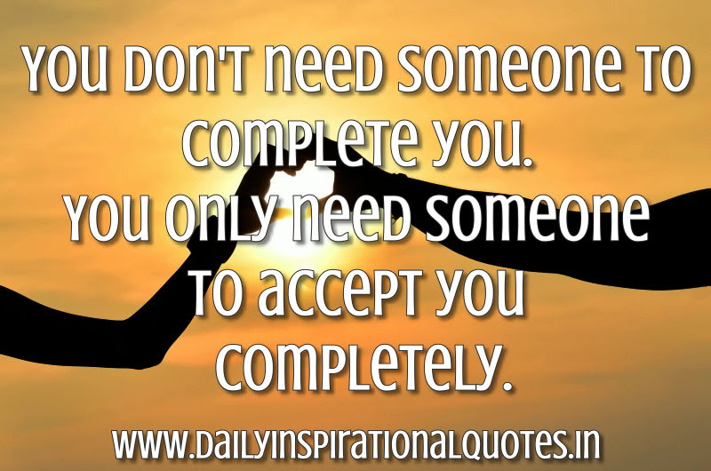 You Dont Need Someone To Complete Youyou Only Need Someone To
