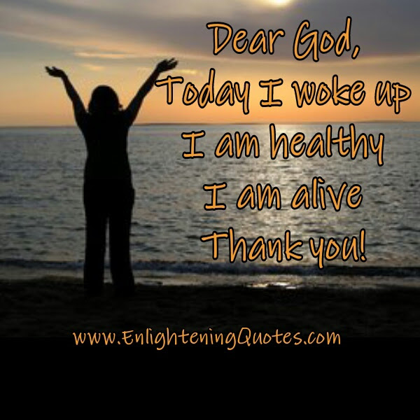 Dear God Today I Am Alive Thank You Enlightening Quotes