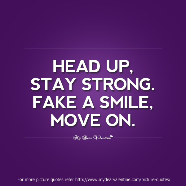Head Up Stay Strong Fake A Smile Move On Quotespicturescom
