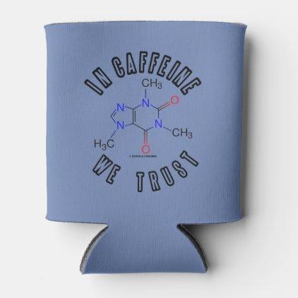 In Caffeine We Trust Caffeine Molecule Chemistry Can Cooler