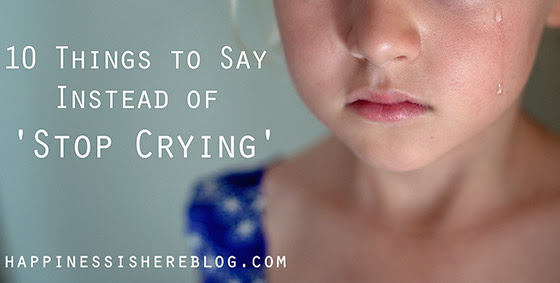 10 Things To Say Instead Of Stop Crying Happiness Is Here