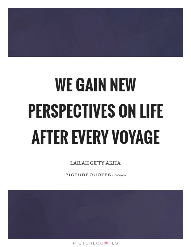 We Gain New Perspectives On Life After Every Voyage Picture Quotes
