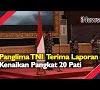 Video Panglima TNI Marsekal Hadi Tjahjanto, Saat Terima Laporan Kenaikan Pangkat 20 Pati