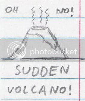 Oh no! SUDDEN VOLCANO!