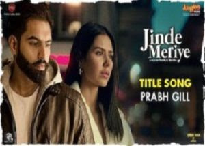 Jinde Meriye Lyrics, Prabh Gill , Parmish Verma