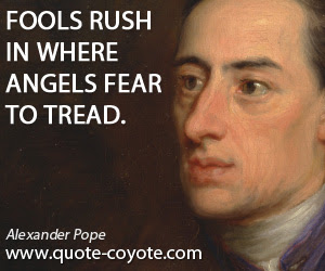 Alexander Pope Fools Rush In Where Angels Fear To Tread