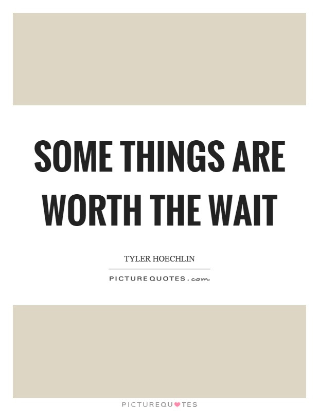 Some Things Are Worth The Wait Picture Quotes