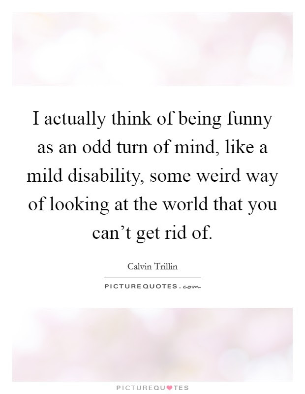 Being Odd Quotes Being Odd Sayings Being Odd Picture Quotes