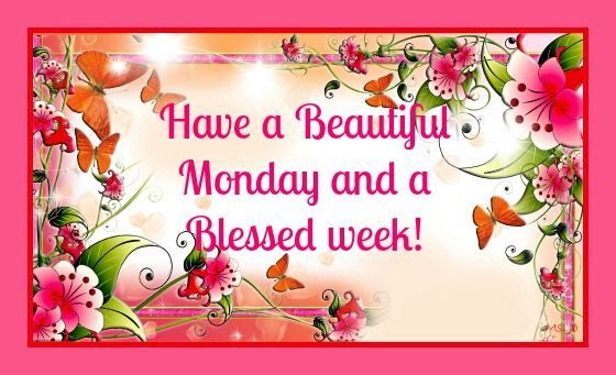 Have A Beautiful Monday And A Blessed Week Pictures Photos And