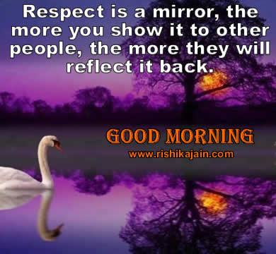 Good Morning Quotesrespect Is A Mirror Daily Inspirations For