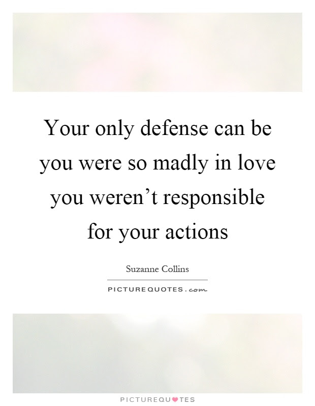 Your Only Defense Can Be You Were So Madly In Love You Werent