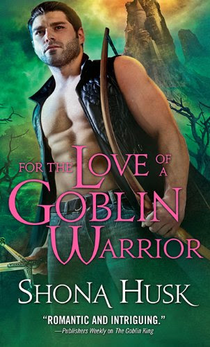For the Love of a Goblin Warrior (Shadowlands) by Shona Husk
