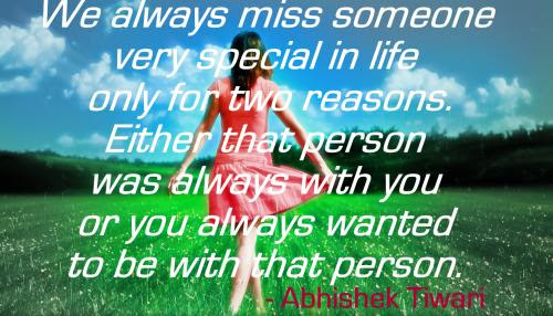 We Always Miss Someone Very Special In Life Only For Two Reasons