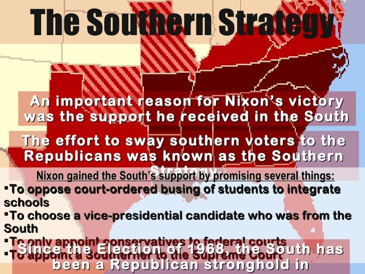 The Southern Strategy An important reason for Nixon's victory was the support he received in the South The effort to sway ...