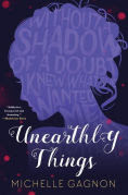 Title: Unearthly Things, Author: Michelle Gagnon