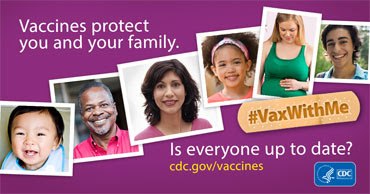 Vaccines protect you and your family.  Vaxwithme