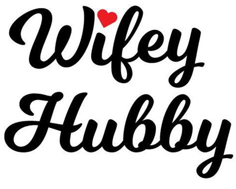 Wifey/Hubby Wording Graphic Files for by