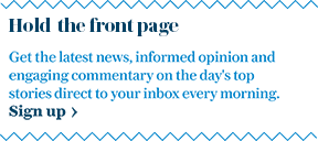 Get the latest news, informed opinion and engaging commentary on the day's top stories direct to your inbox.