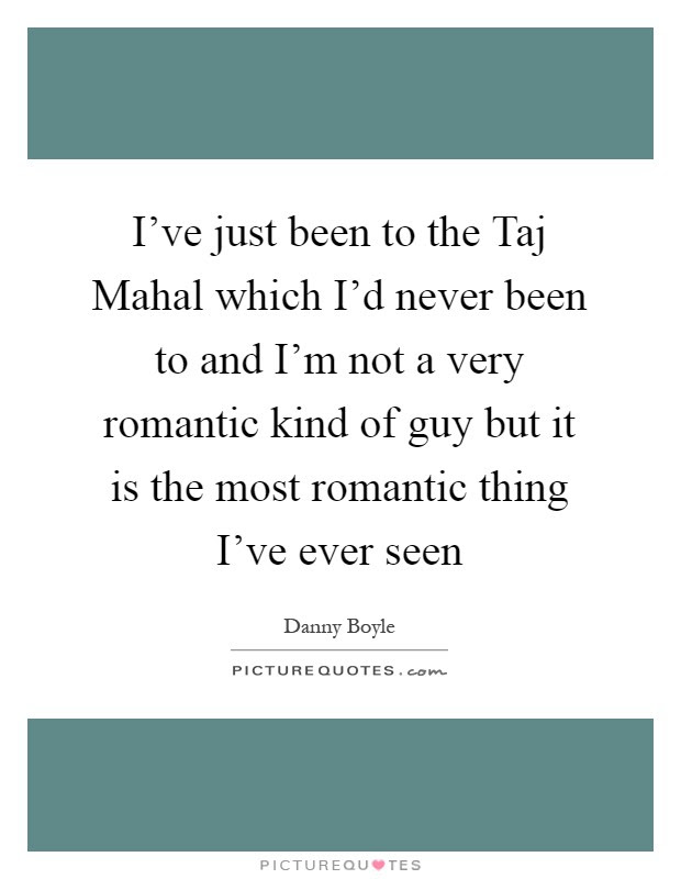 Ive Just Been To The Taj Mahal Which Id Never Been To And Im