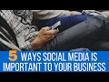 5 Ways Social Media Marketing Is Important To Your Business!