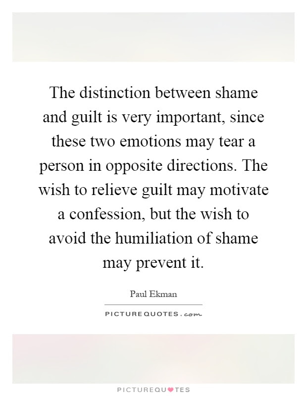 The Distinction Between Shame And Guilt Is Very Important Since