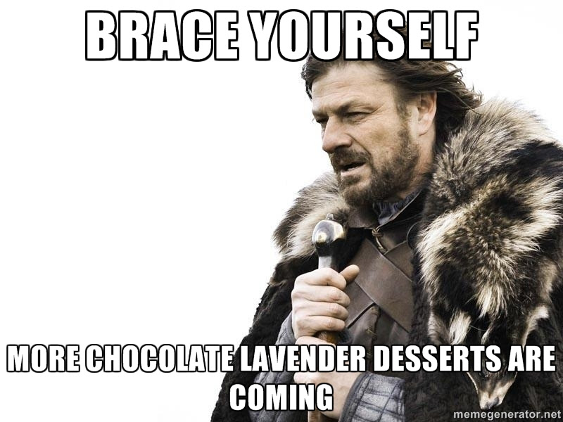 brace yourself meme more chocolate lavender desserts are coming