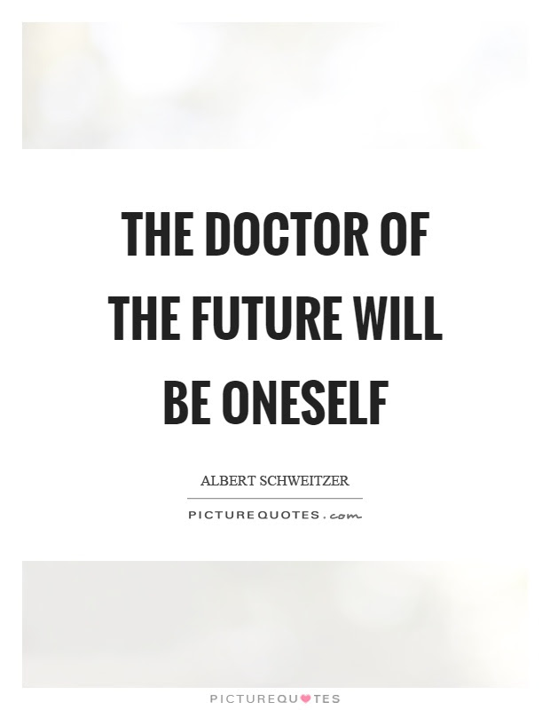 The Doctor Of The Future Will Be Oneself Picture Quotes